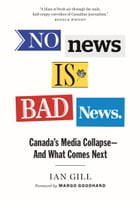 No News is Bad News: Canada's Media Collapse—and What Comes Next by Ian Gill
