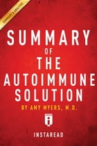 Summary of The Autoimmune Solution: by Amy Myers , Includes Analysis by Instaread Summaries