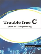 Trouble Free C (Book for C-Programming): 100% Pure Adrenaline by Hari Mohan Pandey