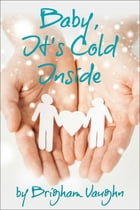 Baby, It's Cold Inside by Brigham Vaughn