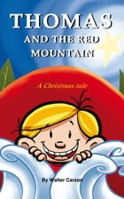 Thomas and the Red Mountain: A Christmas Tale by Walter Carzon