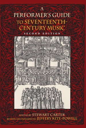 A Performer's Guide to Seventeenth-Century Music, Second Edition by Jeffery Kite-Powell