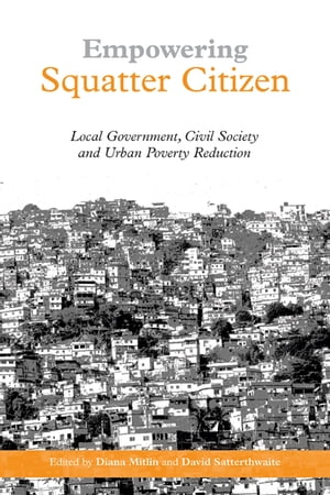 "Empowering Squatter Citizen ""Local Government,  Civil Society and Urban Poverty Reduction"""