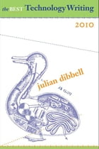 The Best Technology Writing 2010 by Julian Dibbell
