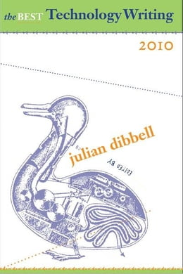 Book The Best Technology Writing 2010 by Julian Dibbell