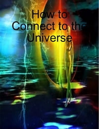 How to Connect to the Universe