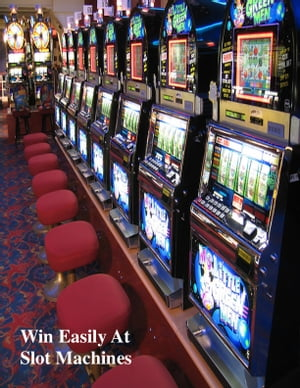 Win Easily At Slot Machines