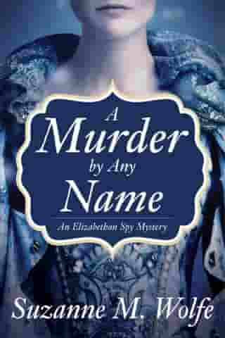 A Murder By Any Name: An Elizabethan Spy Mystery