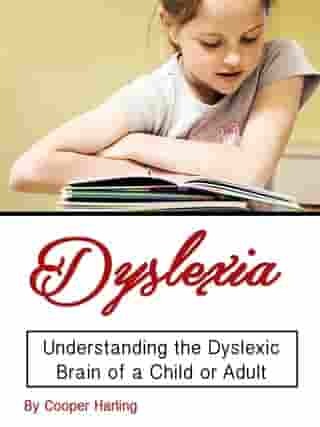 Dyslexia: Understanding the Dyslexic Brain of a Child or Adult