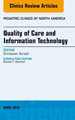 Book Quality of Care and Information Technology, An Issue of Pediatric Clinics of North America, E-Book by Srinivasan Suresh, MD, MBA, FAAP