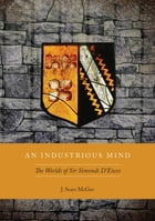An Industrious Mind: The Worlds of Sir Simonds D'Ewes by J. Sears McGee