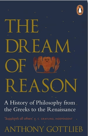 The Dream of Reason A History of Western Philosophy from the Greeks to the Renaissance