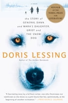 Story of General Dann and Mara's Daughter, Griot and the Snow Dog: A Novel by Doris Lessing