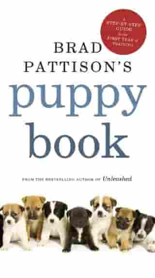 Brad Pattison's Puppy Book: A Step-By-Step Guide to the First Year of Training by Brad Pattison