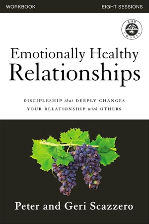Emotionally Healthy Relationships Workbook: Discipleship that Deeply Changes Your Relationship with Others by Peter Scazzero