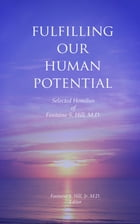 Fulfilling Our Human Potential: Selected Homilies of Fontaine S. Hill, M.D. by Fontaine Hill, Jr.