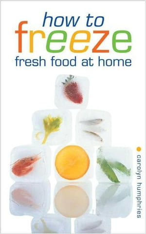 How to Freeze Fresh Food at Home by Carolyn Humphries