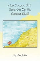 How Coconut Bill Climbed Up the Coconut Hill by Lily Ann Noble
