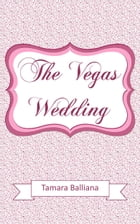 The Vegas Wedding: Bonus The Wedding Girl by Tamara Balliana