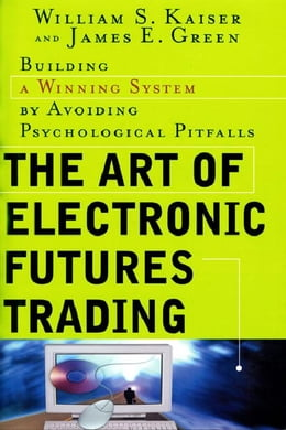 Book The Art of Electronic Futures Trading: Building a Winning System by Avoiding Psychological Pitfalls by Kaiser, William