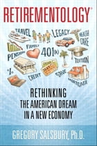 Retirementology: Rethinking the American Dream in a New Economy by Gregory Salsbury