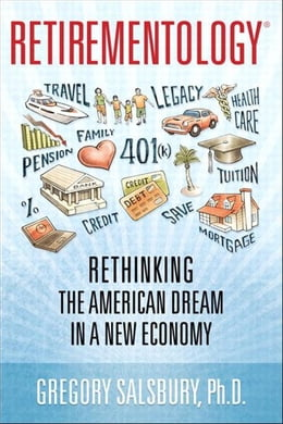 Book Retirementology: Rethinking the American Dream in a New Economy by Gregory Salsbury
