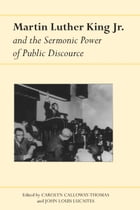 Martin Luther King Jr. and the Sermonic Power of Public Discourse by Carolyn Calloway-Thomas