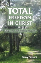 Total Freedom in Christ: When Can You Declare Victory? by Tony Smart