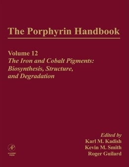Book The Porphyrin Handbook: The Iron and Cobalt Pigments: Biosynthesis, Structure and Degradation by Kadish, Karl