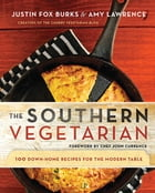 The Southern Vegetarian Cookbook: 100 Down-Home Recipes for the Modern Table by Justin Fox Burks