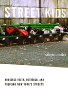 Street Kids: Homeless Youth, Outreach, and Policing New York's Streets by Kristina E. Gibson