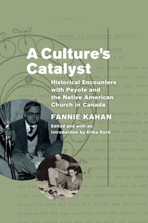 A Culture's Catalyst Historical Encounters with Peyote and the Native American Church in Canada