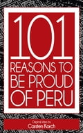 101 Reasons to be proud of Peru: Second edition 1efd02d2-c722-4cd1-b97f-b0f72d04704a