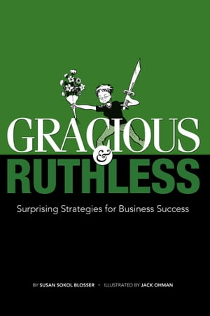 Gracious & Ruthless: Surprising Strategies for Business Success by Susan Sokol Blosser
