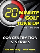 20 Minute Golf Tune-Up: Concentration and Nerves by Paul McCarthy