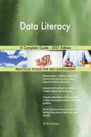 Data Literacy A Complete Guide - 2021 Edition by Gerardus Blokdyk