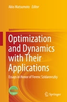 Optimization and Dynamics with Their Applications: Essays in Honor of Ferenc Szidarovszky by Akio Matsumoto