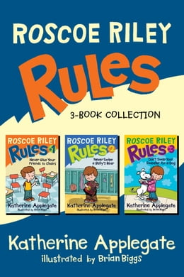 Book Roscoe Riley Rules 3-Book Collection: Never Glue Your Friends to Chairs, Never Swipe a Bully's Bear… by Katherine Applegate