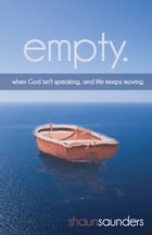 Empty: When God isn't speaking, and life keeps moving by Shaun Saunders