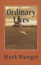 Ordinary Lives: a Novella and a Collection of Short Stories by Mark Munger