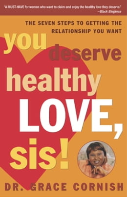 Book You Deserve Healthy Love, Sis!: The Seven Steps to Getting the Relationship You Want by Grace Cornish, Ph.D.