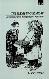 Enemy in our Midst: Germans in Britain during the First World War