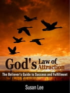 God's Law of Attraction: The Believer's Guide to Success and Fulfillment by Susan Lee