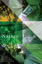Nature Inc.: Environmental Conservation in the Neoliberal Age