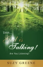 Shhh...God Is Talking! Are You Listening? by Suzy Greene