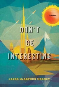 Don't Be Interesting: Poems