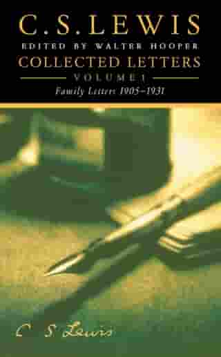 Collected Letters Volume One: Family Letters 1905–1931 by C. S. Lewis