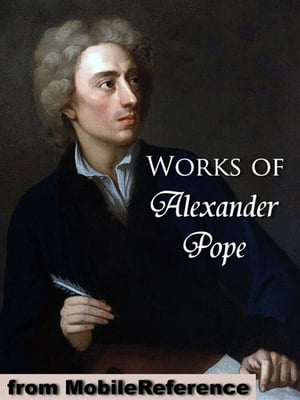 Works Of Alexander Pope: Includes An Essay On Criticism,  An Essay On Man,  The Rape Of The Lock,  Moral Essays,  Poetical Works (In 2 Volumes) And The Il