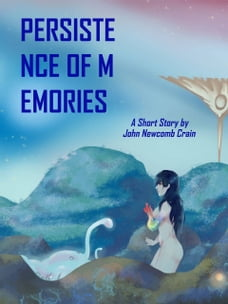 Persistence of Memories: A Short Story by John Newcomb Crain