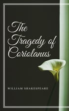 The Tragedy of Coriolanus (Annotated) by William Shakespeare